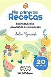 Mis Primeras Recetas: Cocina nutritiva para bebés de 6 a 9 meses