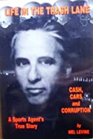 Life in the Trash Lane: Cash, Cars and Corruption : A Sports Agent's True Story 0942963482 Book Cover