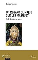 Un regard clinique sur les masques - De la dérision au sacré de Bernard Vialettes