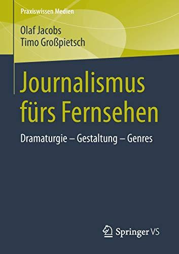Journalismus fürs Fernsehen: Dramaturgie - Gestaltung - Genres (Praxiswissen Medien)