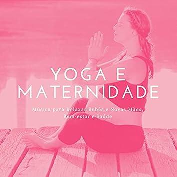 Yoga e Maternidade: Música para Relaxar Bebês e Novas Mães, Bem-estar e Saúde