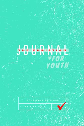 The Christian Journal For Youth: Your Walk with God; Walk by Faith