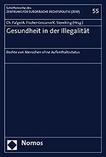 Gesundheit in Der Illegalitat: Rechte Von Menschen Ohne Aufenthaltsstatus (Schriftenreihe Des Zentrums Fur Europaische Rechtspolitik de) (German Edition)