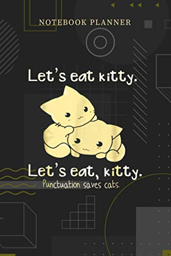 Notebook Planner Let s Eat Kitty Punctuation Saves Cats: Planning, Pocket, Over 100 Pages, Journal, Personalized, 6x9 inch, Financial, Menu