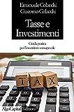 Tasse e Investimenti: Guida pratica per l'investitore consapevole. (Italian Edition)