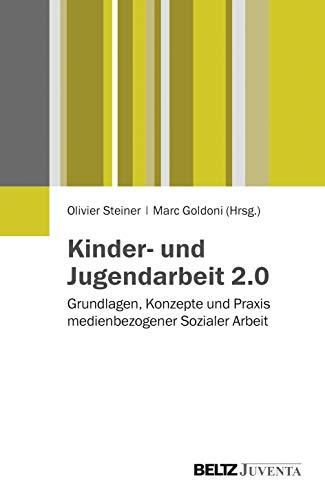 Kinder- und Jugendarbeit 2.0: Grundlagen, Konzepte und Praxis einer medienbezogenen Sozialen Arbeit mit Heranwachsenden (Juventa Paperback)