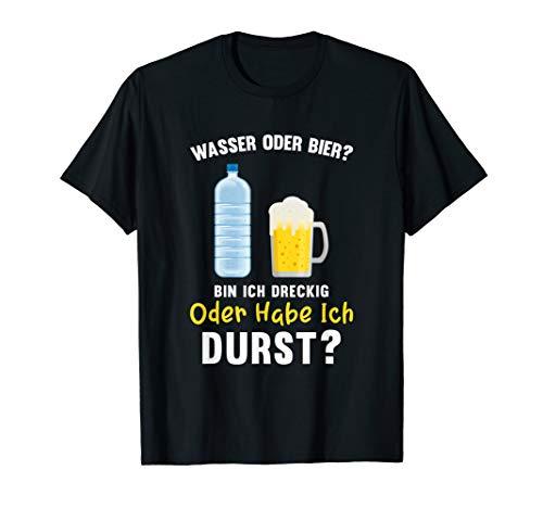 Lustig Bin Ich Dreckig Oder Habe Ich Durst Bier Spruch Party T-Shirt