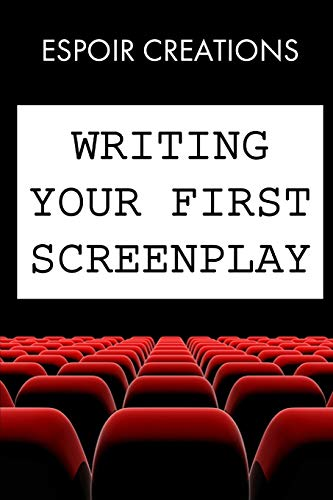 Price comparison product image Writing your First Screenplay: the 10 Essential Things,  to Write your First Screenplay Like a Professional