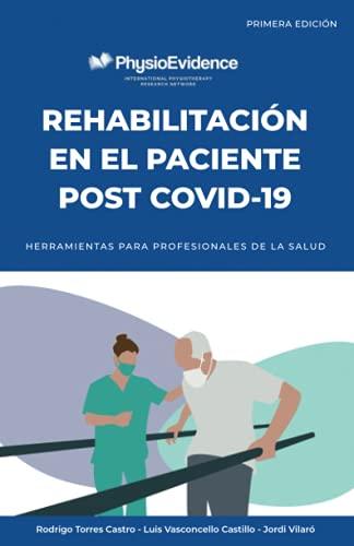 REHABILITACIÓN EN EL PACIENTE POST COVID-19: Herramientas para profesionales de la salud (Spanish E