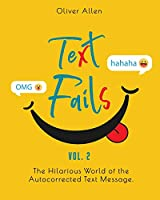 Text Fails: The Hilarious World of the Autocorrected Text Message. The Best Collection of Funniest Text Fail Ever. (Vol. 2)