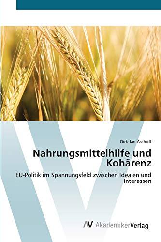 Nahrungsmittelhilfe und Kohärenz: EU-Politik im Spannungsfeld zwischen Idealen und Interessen