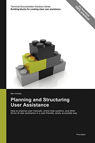 Compare Textbook Prices for Technical Documentation Solutions Series: Planning and Structuring User Assistance - How to organize user manuals, online help systems, and other ... in a user-friendly, easily accessible way  ISBN 9783943860047 by Achtelig, Marc