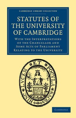 [Statutes of the University of Cambridge: With the Interpretations of the Chancellor and Some Acts of Parliament Relating to the University] (By: John Neville Keynes) [published: July, 2009]