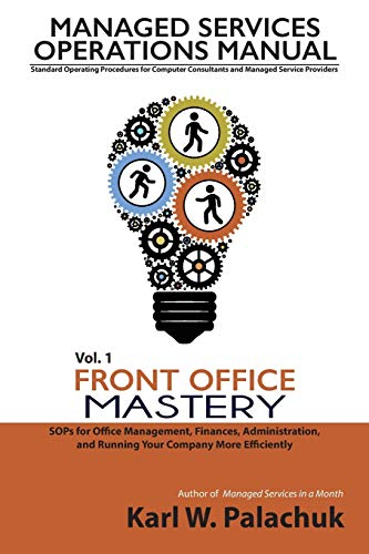 Vol 1 Front Office Mastery Sops For Office Management Finances Administration And Running Your Company More Efficiently