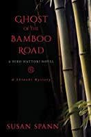 Ghost of the Bamboo Road: A Hiro Hattori Novel (A Shinobi Mystery)