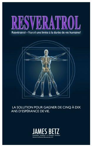 Resvératrol – Y-a-t-il une limite à la durée de vie humaine? (French Edition)