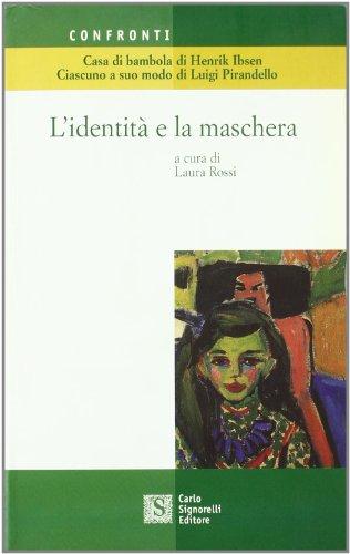 L'identità e la maschera. «Casa di bambola» di Herik Ibsen e «Ciascuno a suo modo» di Luigi Pirandello. Per le Scuole superiori