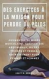 DES EXERCICES À LA MAISON POUR PERDRE DU POIDS : AUGMENTER SA MASSE MUSCULAIRE, TONIFIER SES ABDOMINAUX, BICEPS, TRICEPS ET...