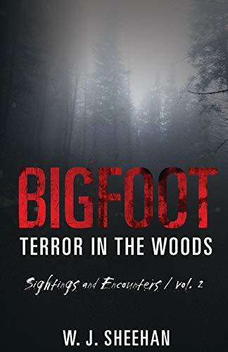 Bigfoot Terror in the Woods: Sightings and Encounters, Volume 2