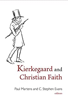 Kierkegaard and Christian Faith by [Paul Martens, C. Stephen Evans, Richard Bauckham, Paul J. Griffiths, Jennifer A. Herdt, Kathleen Norris, Cyril O'Regan, Simon D. Podmore, Sylvia Walsh, Merold Westphal, Ralph C. Wood]