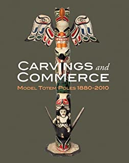 Carvings and Commerce: Model Totem Poles, 1880-2010