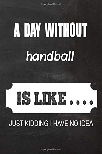 2020 handball Planner: A Day without handball is like.. handball Planner, Notebook or Journal | Monthly and Daily Planner | Size 6 x 9 | 120 with lined White Pages