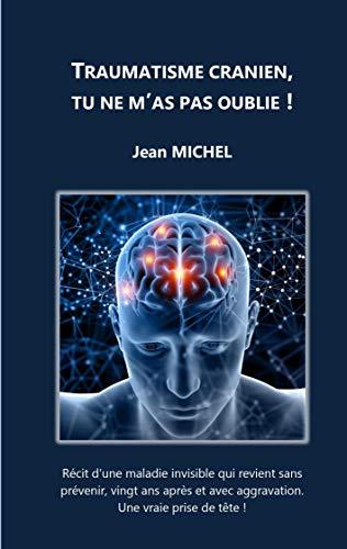 Traumatisme crânien, tu ne m'as pas oublié! (French Edition) by [Jean MICHEL]