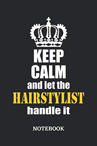 Keep Calm and let the Hairstylist handle it Notebook: 6x9 inches - 110 ruled, lined pages • Greatest Passionate working Job Journal • Gift, Present Idea