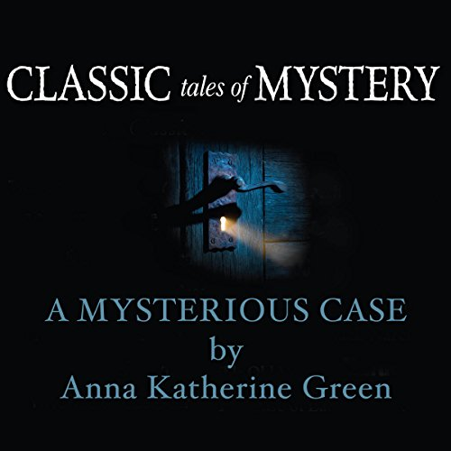 Classic Tales of Mystery: A Mysterious Case audiobook cover art