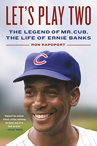 Lets Play Two: The Legend of Mr. Cub, the Life of Ernie Banks (English Edition)