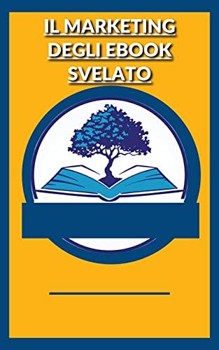 Il marketing degli ebook svelato (Italian Edition)