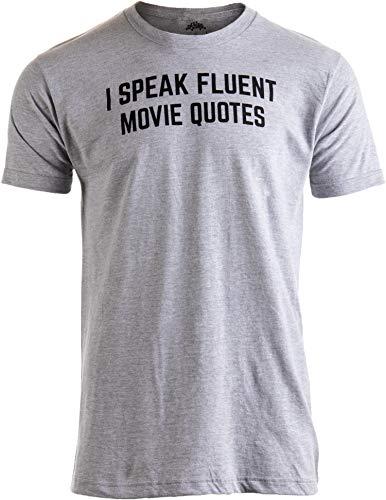 I Speak Fluent Movie Quotes | Funny Film Fan Sarcasm Humor Men Women T-Shirt-(Adult,M)