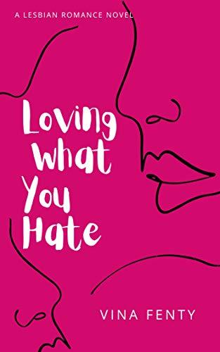 Loving What You Hate: A lesbian romance