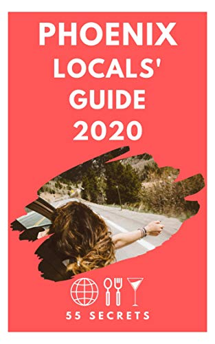 Phoenix 25 Secrets 2020 - The Locals Travel Guide to Phoenix Arizona -