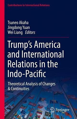 Trump's America and International Relations in the Indo-Pacific: Theoretical Analysis of Changes & Continuities (Contributions to International Relations)の詳細を見る
