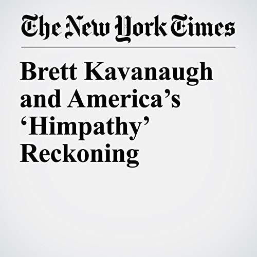 Brett Kavanaugh and America's 'Himpathy' Reckoning  copertina