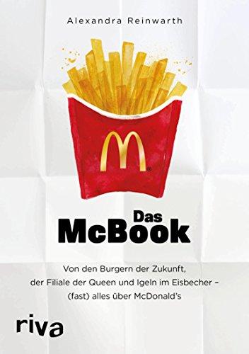 Das McBook: Von den Burgern der Zukunft, der Filiale der Queen und Igeln im Eisbecher – (fast) alles über McDonald's (German Edition)