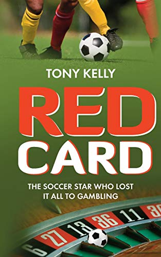 Book: Red Card - The Soccer Star Who Lost It All To Gambling by Tony Kelly