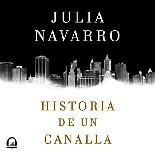 Historia de un canalla [Story of a Sociopath]                   By:                                                                                                                                 Julia Navarro                               Narrated by:                                                                                                                                 Alfonso Delgado                      Length: 36 hrs and 37 mins     9 ratings     Overall 3.7