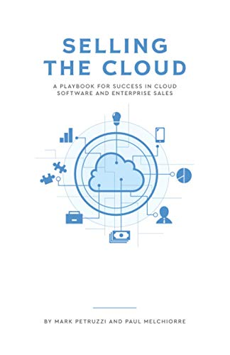 Selling the Cloud: A Playbook for Success in Cloud Software and Enterprise Sales