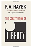 The Constitution of Liberty: The Definitive Edition (Collected Works of F. A. Hayek)