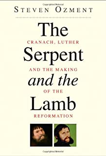 The Serpent and the Lamb – How Lucas Cranach and Martin Luther Changed Their World and Ours