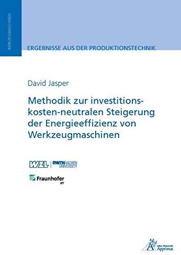 Methodik zur investitionskosten-neutralen Steigerung der Energieeffizienz von Werkzeugmaschinen (Ergebnisse aus der Produktionstechnik)