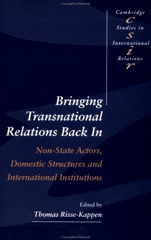 Bringing Transnational Relations In: Non-State Actors, Domestic Structures and International Institutions (Cambridge Studies in International Relations, Band 42)