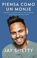Piensa como un monje: Entrena tu mente para la paz interior y consigue una vida plena / Think Like a Monk: Train Your Mind for Peace and Purpose Every Day