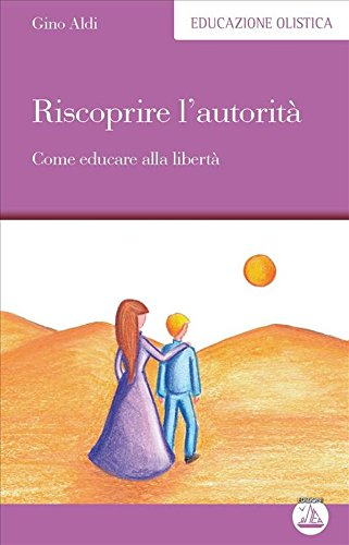 Riscoprire L Autorita Come Educare Alla Liberta Educazione Olistica Ebook Aldi Gino Amazon It Kindle Store