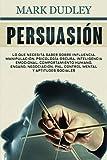 Persuasión: Lo que necesita saber sobre influencia, manipulación, psicología oscura, inteligencia emocional, comportamiento humano, engaño, negociación, PNL, control mental y aptitudes sociales