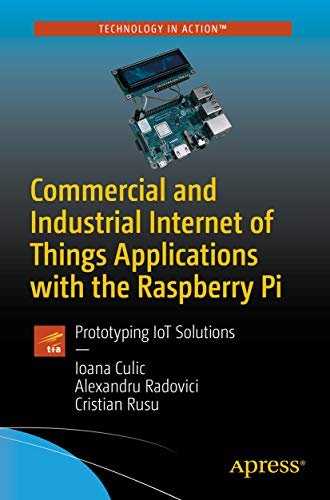 Commercial and Industrial Internet of Things Applications with the Raspberry Pi: Prototyping IoT Solutions