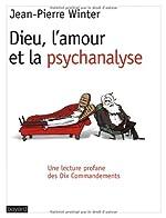 Dieu, L'Amour et La Psychanalyse - Une Lecture Profane Des Dix Commandements de Jean-Pierre Winter
