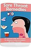 Sore Throat Remedies: 25 Homemade Remedies To Reduce Inflammation Of Your Throat: (Alternative Medicine, Natural Healing, Medicinal Herbs, Herbal Antibiotics, Holistic Remedies)